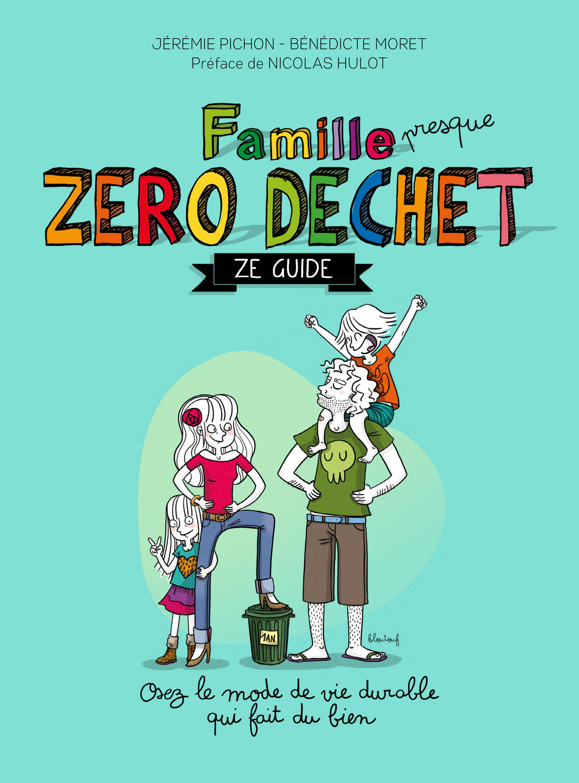 « Famille (presque) zéro déchet – ZE guide », de Jérémie Pichon et Bénédicte Moret, Thierry Souccar Éditions, 15 €